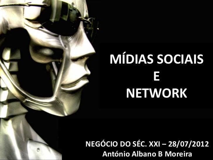MÍDIAS SOCIAIS            E        NETWORKNEGÓCIO DO SÉC. XXI – 28/07/2012   António Albano B Moreira