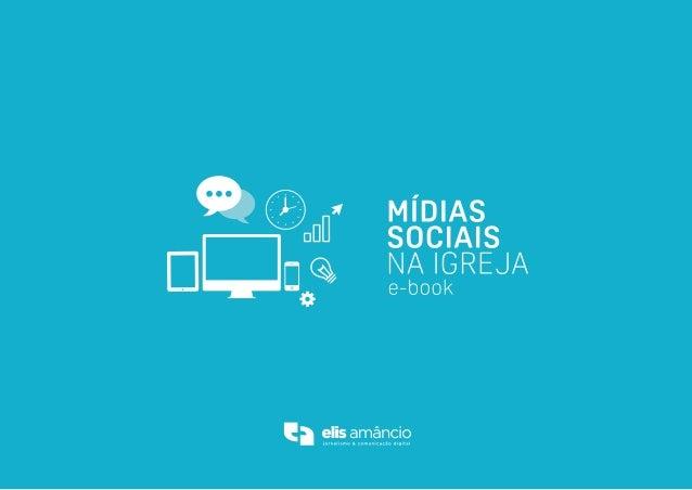 3MÍDIAS SOCIAIS NA IGREJA Projeto Editorial: Diagramação: Revisão: Capa: Elis Amâncio GSW Ana Paula Costa Luiz Queiroz Amâ...