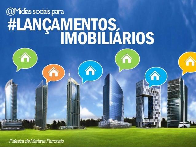 @Mídias sociais para#LANÇAMENTOS      IMOBILIÁRIOS Palestra de Mariana Ferronato