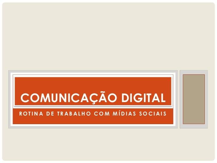 COMUNICAÇÃO DIGITALROTINA DE TRABALHO COM MÍDIAS SOCIAIS