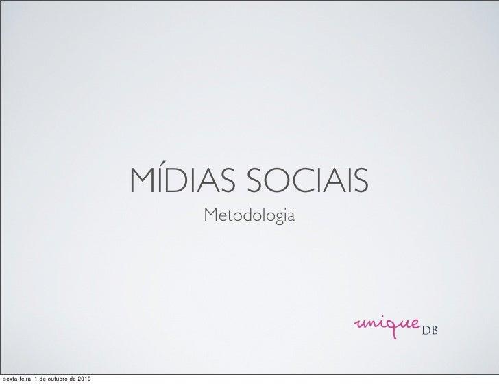 MÍDIAS SOCIAIS                                         Metodologia     sexta-feira, 1 de outubro de 2010
