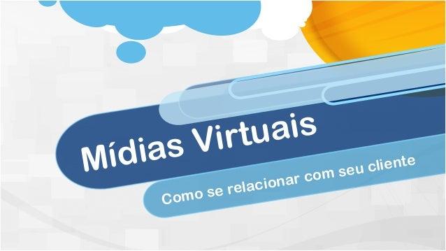 Mídias Virtuais Como se relacionar com seu cliente