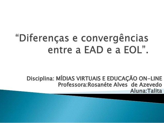 Disciplina: MÍDIAS VIRTUAIS E EDUCAÇÃO ON-LINE            Professora:Rosanéte Alves de Azevedo                            ...