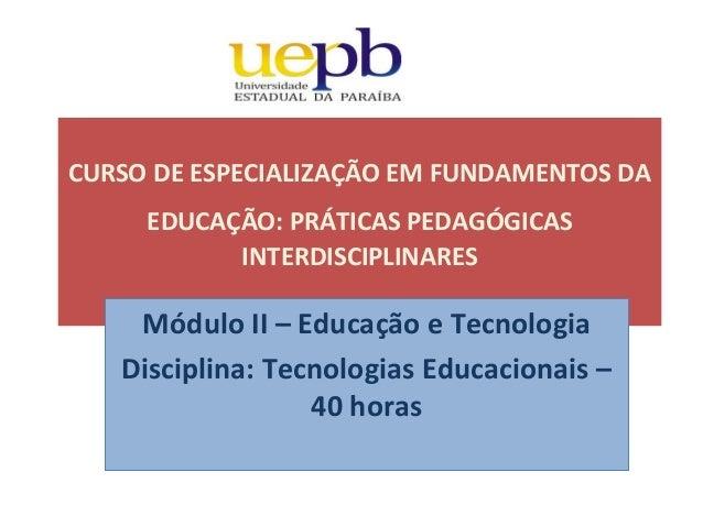 CURSO DE ESPECIALIZAÇÃO EM FUNDAMENTOS DA     EDUCAÇÃO: PRÁTICAS PEDAGÓGICAS           INTERDISCIPLINARES    Módulo II – E...