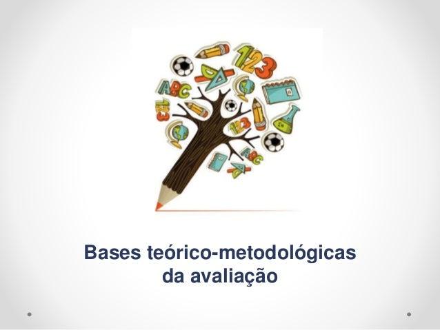 Bases teórico-metodológicas da avaliação