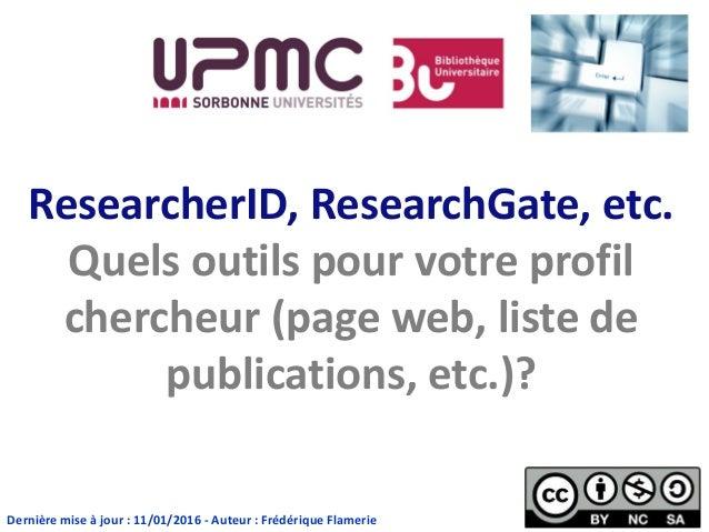 ResearcherID, ResearchGate, etc. Quels outils pour votre profil chercheur (page web, liste de publications, etc.)? Dernièr...