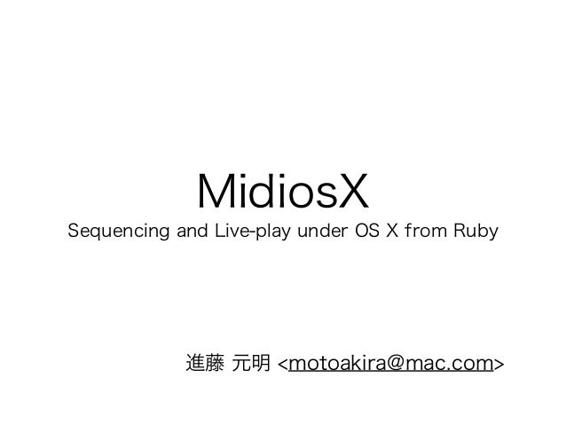 MidiosX Sequencing and Live-play under OS X from Ruby 進藤 元明 <motoakira@mac.com>