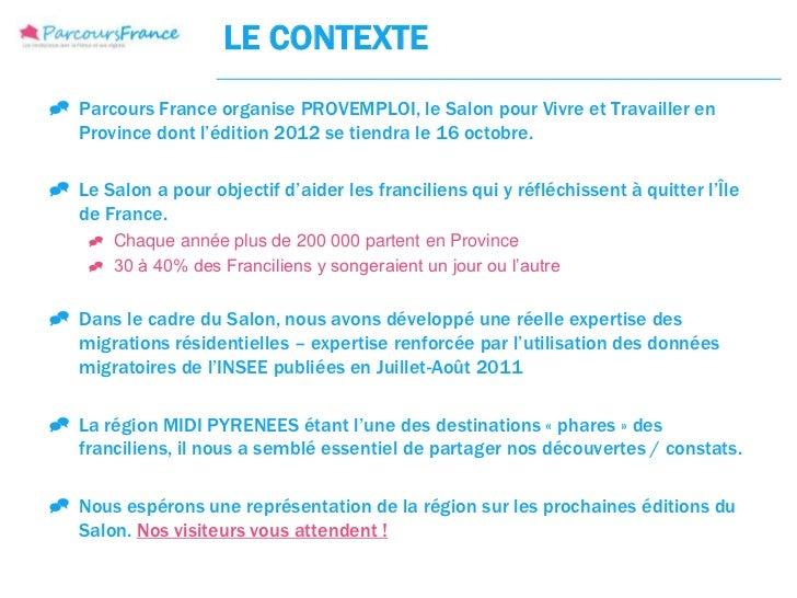 LE CONTEXTE Parcours France organise PROVEMPLOI, le Salon pour Vivre et Travailler en  Province dont l'édition 2012 se ti...