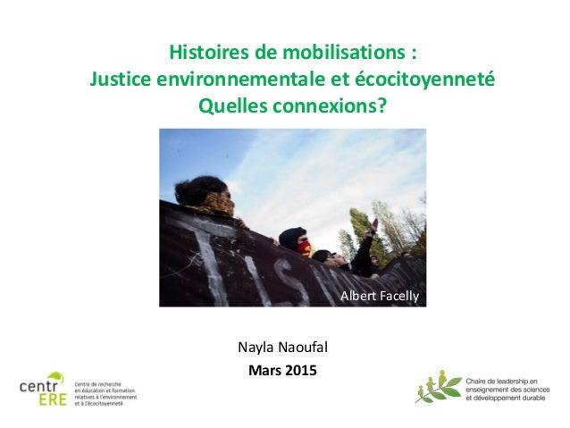 Histoires de mobilisations : Justice environnementale et écocitoyenneté Quelles connexions? Nayla Naoufal Mars 2015 Albert...