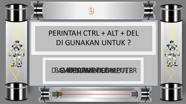 PERINTAH CTRL + ALT + DEL DI GUNAKAN UNTUK ? D. SHUTDOWN COMPUTERC. RESTART COMPUTERB. MEHAPUS FILEA. MENAMBAH FILE