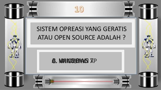 SISTEM OPREASI YANG GERATIS ATAU OPEN SOURCE ADALAH ? D. DEBIANC. MIKROTIKB. WINDOWS 7A. WINDOWS XP