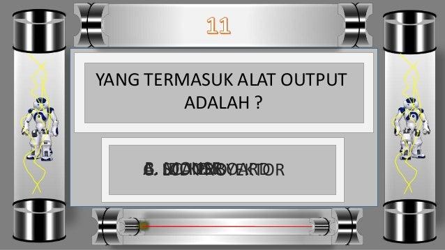 YANG TERMASUK ALAT OUTPUT ADALAH ? D. KEYBOARDC. LCD PROYEKTORB. MOUSEA. SCANER
