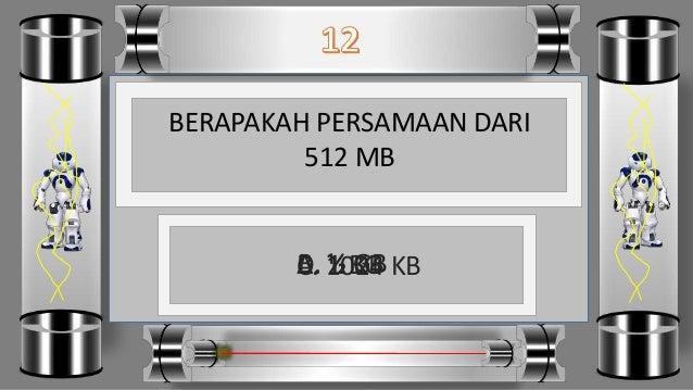 BERAPAKAH PERSAMAAN DARI 512 MB D. 1 BGC. 1024 KBB. ½ GBA. ½ KB