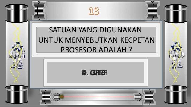 SATUAN YANG DIGUNAKAN UNTUK MENYEBUTKAN KECPETAN PROSESOR ADALAH ? D. INTELC. COREB. GHZA. GB