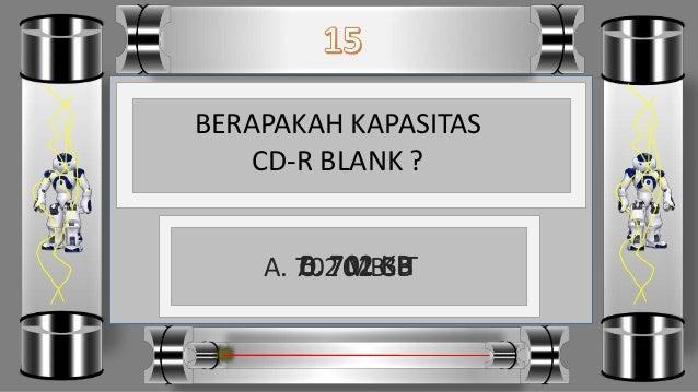 BERAPAKAH KAPASITAS CD-R BLANK ? D. 702 BITC. 702 GBB. 702 KBA. 702 MB