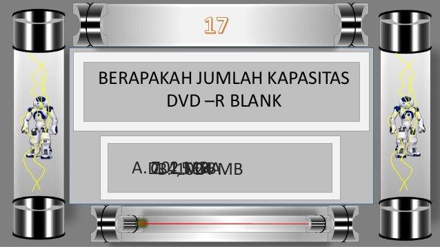BERAPAKAH JUMLAH KAPASITAS DVD –R BLANK D. 4,5 GBC. 1 TERAB. 1024 MBA. 702 MB
