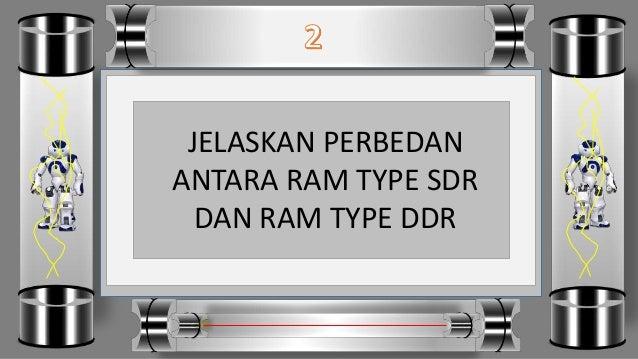 JELASKAN PERBEDAN ANTARA RAM TYPE SDR DAN RAM TYPE DDR