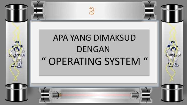 "APA YANG DIMAKSUD DENGAN "" OPERATING SYSTEM """