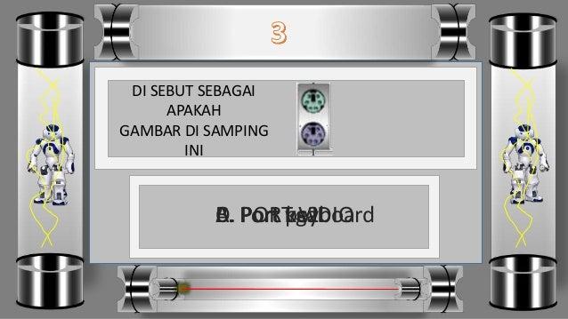 DI SEBUT SEBAGAI APAKAH GAMBAR DI SAMPING INI D. PORT VIDIOC. Port vgaB. Port ps2A. Port keyboard
