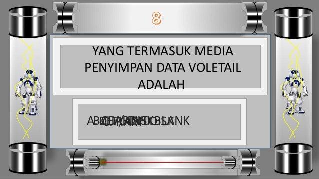 YANG TERMASUK MEDIA PENYIMPAN DATA VOLETAIL ADALAH D. FLASH DISKC. RAMB. HARDISKA. CD / DVD BLANK
