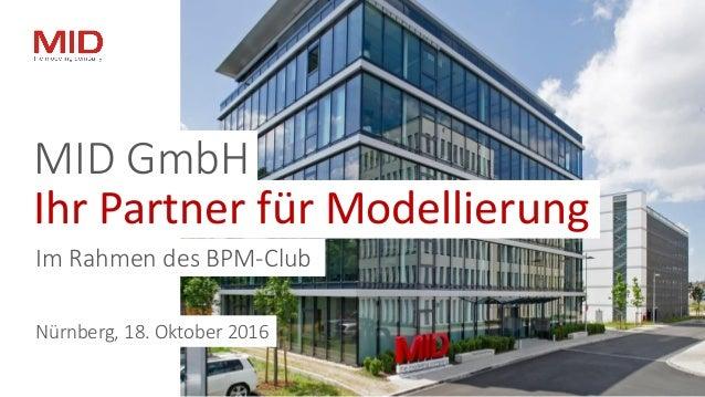 Im Rahmen des BPM-Club MID GmbH Ihr Partner für Modellierung Nürnberg, 18. Oktober 2016
