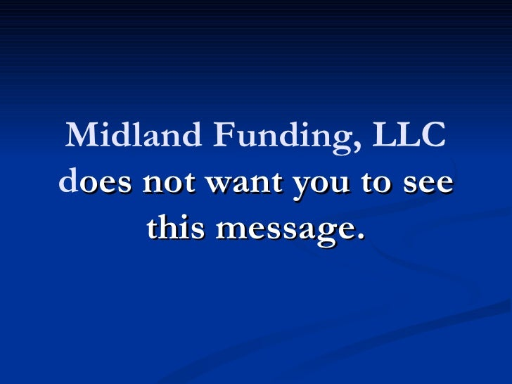Midland Funding, LLCdoes not want you to see     this message.