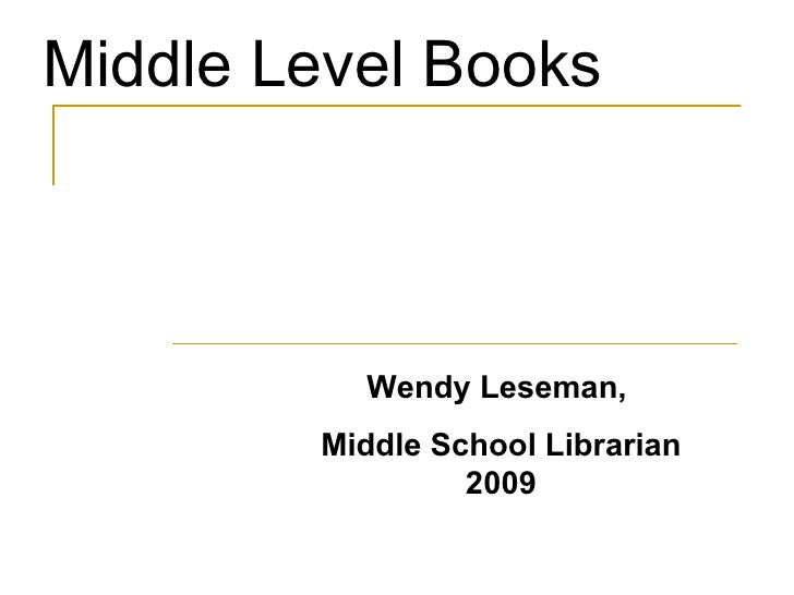Middle Level Books Wendy Leseman,  Middle School Librarian 2009