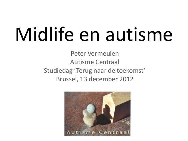 Midlife en autisme            Peter Vermeulen            Autisme Centraal   Studiedag 'Terug naar de toekomst'       Bruss...