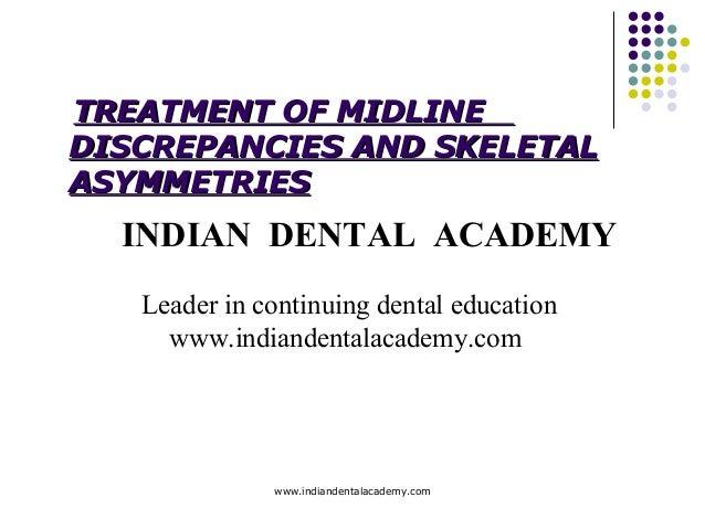TREATMENT OF MIDLINE DISCREPANCIES AND SKELETAL ASYMMETRIES  INDIAN DENTAL ACADEMY Leader in continuing dental education w...