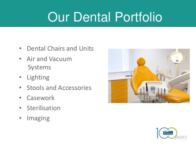 Our Dental Portfolio • Dental Chairs and Units • Air and Vacuum Systems • Lighting • Stools and Accessories • Casework • S...