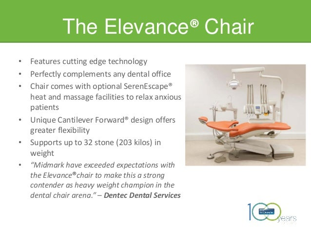 The Elevance® Chair • Features cutting edge technology • Perfectly complements any dental office • Chair comes with option...