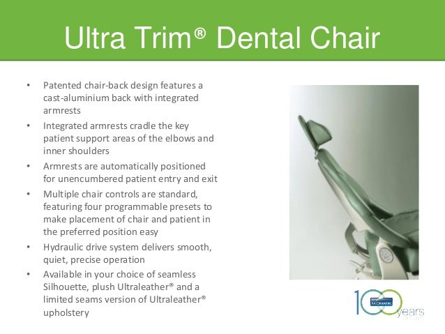 Ultra Trim® Dental Chair • Patented chair-back design features a cast-aluminium back with integrated armrests • Integrated...