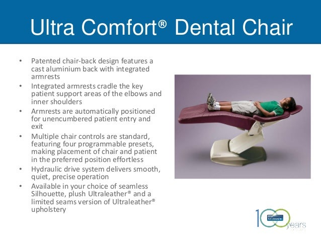 Ultra Comfort® Dental Chair • Patented chair-back design features a cast aluminium back with integrated armrests • Integra...