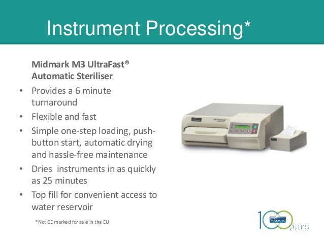 Instrument Processing* Midmark M3 UltraFast® Automatic Steriliser • Provides a 6 minute turnaround • Flexible and fast • S...