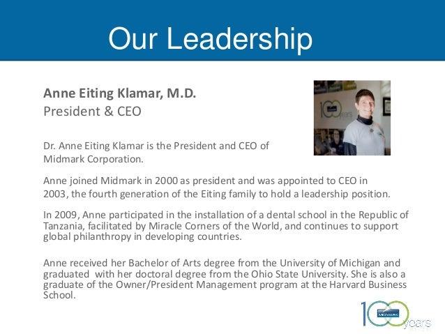 Our Leadership Anne Eiting Klamar, M.D. President & CEO Dr. Anne Eiting Klamar is the President and CEO of Midmark Corpora...
