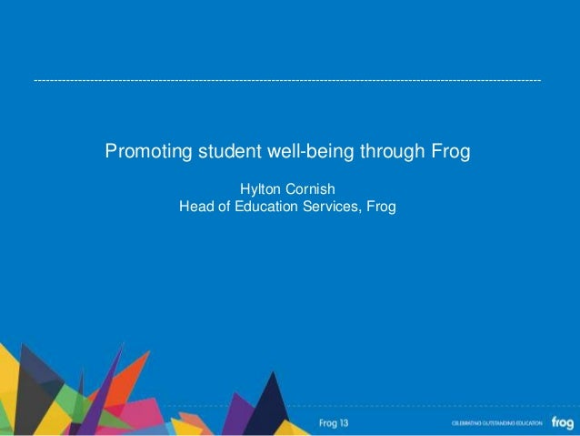 Promoting student well-being through FrogHylton CornishHead of Education Services, Frog
