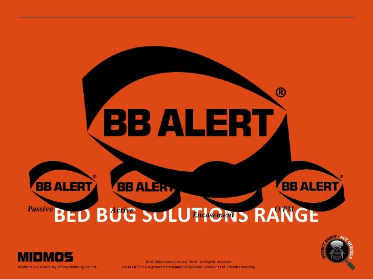 BED BUG SOLUTIONS RANGE © MidMos Solutions Ltd. 2010 : All Rights reserved.  BB ALERT® is a registered trademark of MidMos...