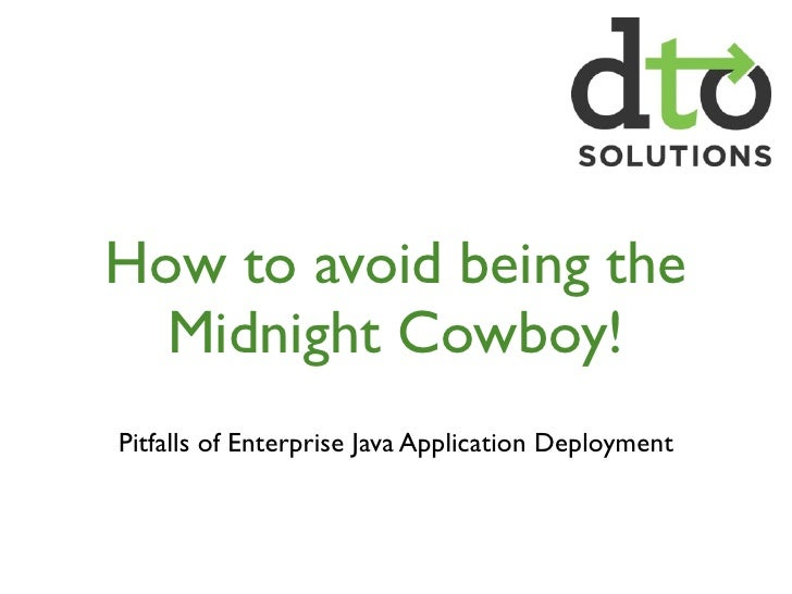 How to avoid being the   Midnight Cowboy! Pitfalls of Enterprise Java Application Deployment