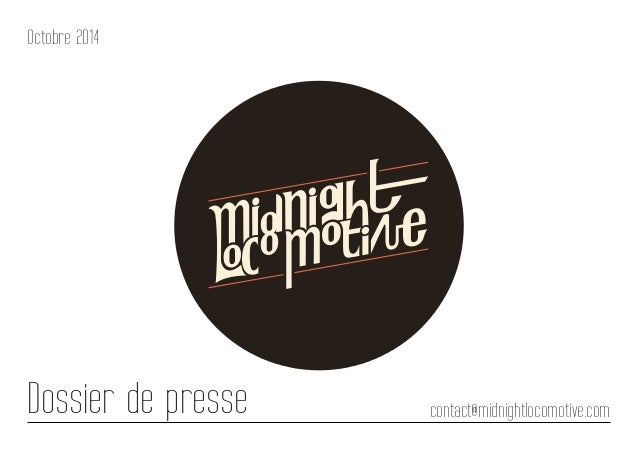 Octobre 2014  Dossier de presse contact@midnightlocomotive.com
