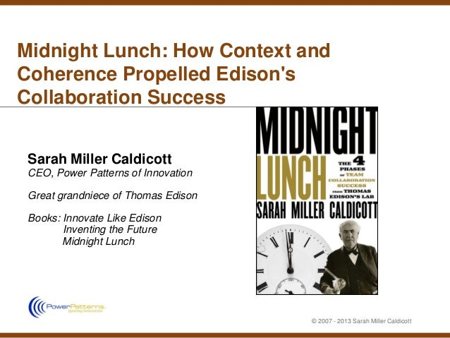 Midnight Lunch: How Context andCoherence Propelled EdisonsCollaboration Success Sarah Miller Caldicott CEO, Power Patterns...