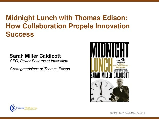 Midnight Lunch with Thomas Edison:How Collaboration Propels InnovationSuccess Sarah Miller Caldicott CEO, Power Patterns o...