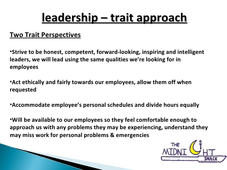 leadership – trait approach <ul><li>Two Trait Perspectives </li></ul><ul><li>Strive to be honest, competent, forward-looki...