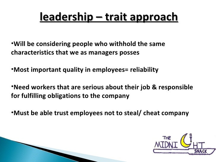 leadership – trait approach <ul><li>Will be considering people who withhold the same characteristics that we as managers p...