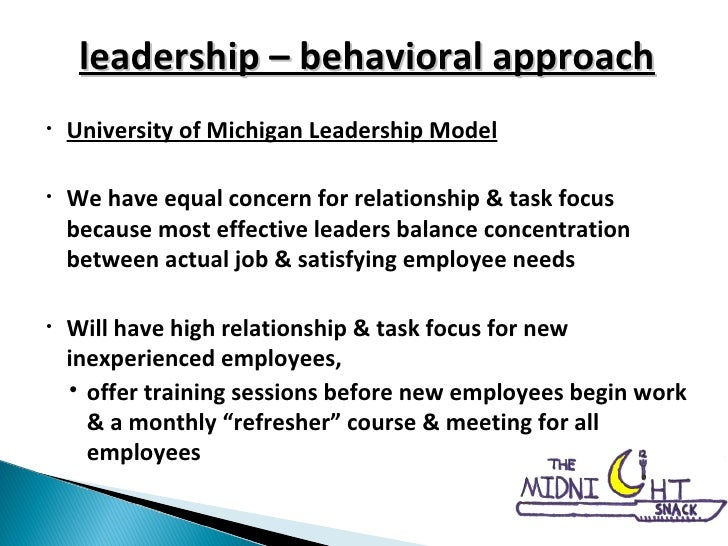 <ul><li>University of Michigan Leadership Model </li></ul><ul><li>We have equal concern for relationship & task focus beca...