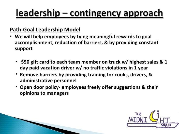 <ul><li>Path-Goal Leadership Model </li></ul><ul><li>We will help employees by tying meaningful rewards to goal accomplish...