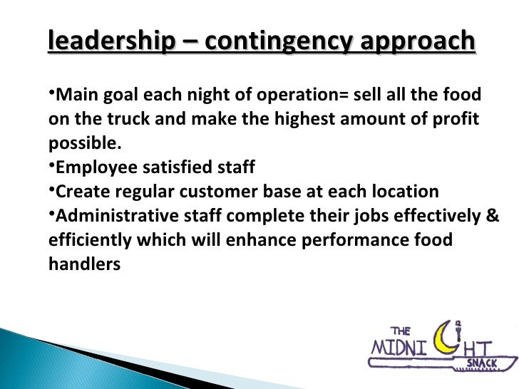 leadership – contingency approach <ul><li>Main goal each night of operation= sell all the food on the truck and make the h...