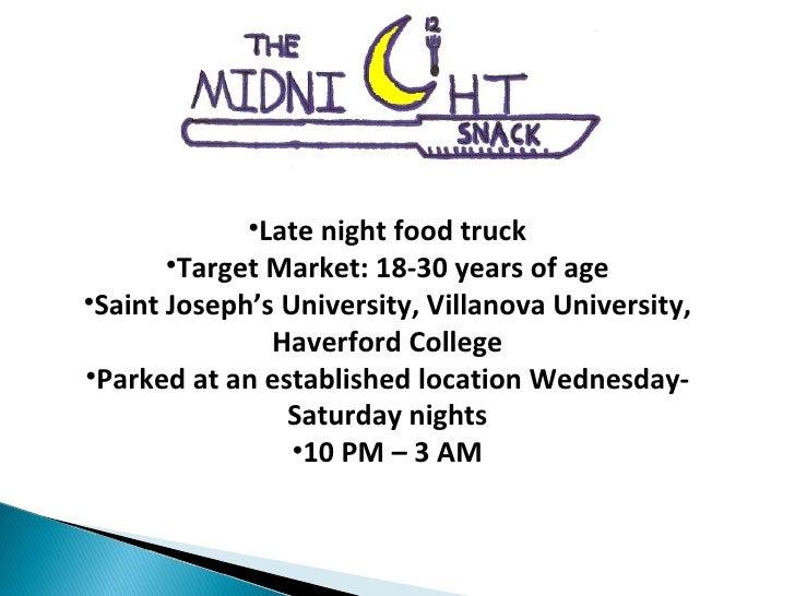 <ul><li>Late night food truck </li></ul><ul><li>Target Market: 18-30 years of age </li></ul><ul><li>Saint Joseph's Univers...