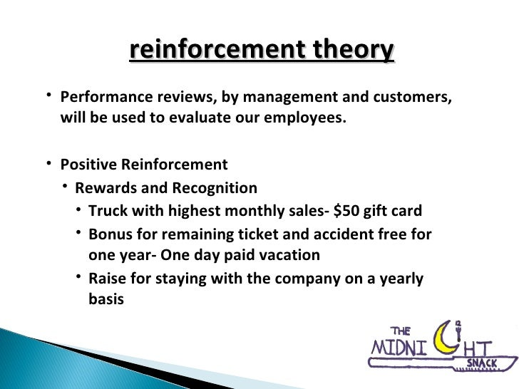 reinforcement theory <ul><li>Performance reviews, by management and customers, will be used to evaluate our employees. </l...