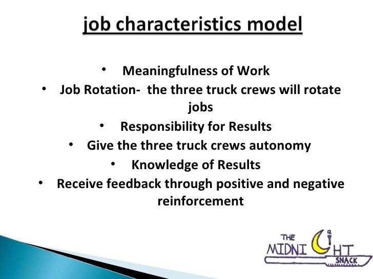 <ul><li>Meaningfulness of Work </li></ul><ul><ul><li>Job Rotation-  the three truck crews will rotate jobs </li></ul></ul>...