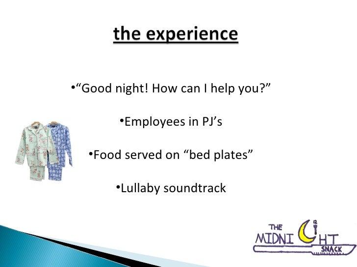 "<ul><li>"" Good night! How can I help you?"" </li></ul><ul><li>Employees in PJ's </li></ul><ul><li>Food served on ""bed plate..."